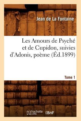 Image for Les Amours de Psyche Et de Cupidon; Suivies D'Adonis, Poeme. Tome 1 (Ed.1899) (Litterature) (French Edition)