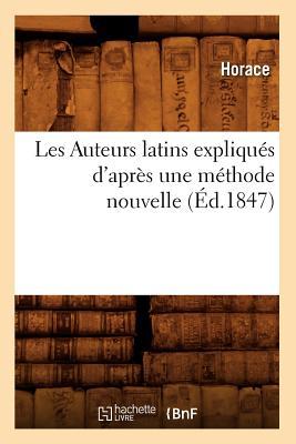 Les Auteurs Latins Expliques D'Apres Une Methode Nouvelle (Ed.1847) (Litterature) (French Edition), Horace