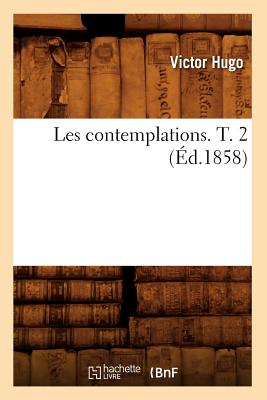 Les Contemplations. T. 2 (Ed.1858) (Litterature) (French Edition), Hugo, Victor