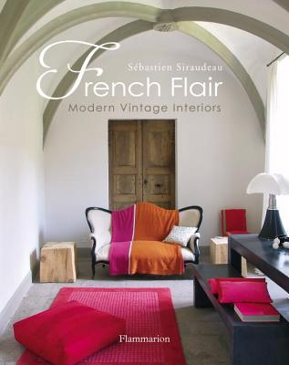 French Flair: Modern Vintage Interiors, Siraudeau, Sebastien