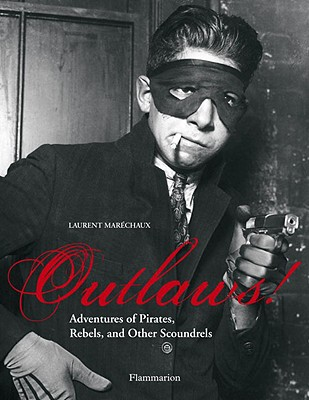 Outlaws!: Adventures of Pirates, Scoundrels, and Other Rebels, Marechaux, Laurent
