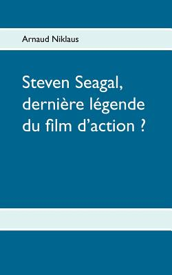 Image for Steven Seagal, Derni Re L Gende Du Film D'Action ? (French Edition)