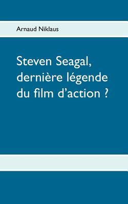 Steven Seagal, Derni Re L Gende Du Film D'Action ? (French Edition), Niklaus, Arnaud