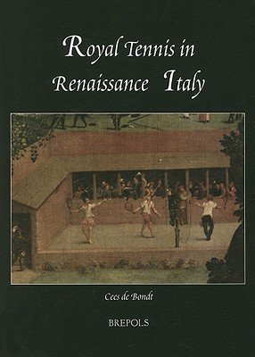 Image for Royal Tennis in Renaissance Italy (SINGLE TITLES & REPRINTS IN MODERN & CONTEMPORARY HISTORY)