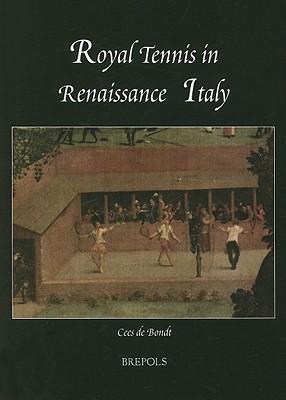 Royal Tennis in Renaissance Italy (SINGLE TITLES & REPRINTS IN MODERN & CONTEMPORARY HISTORY), BONDT, Cees De