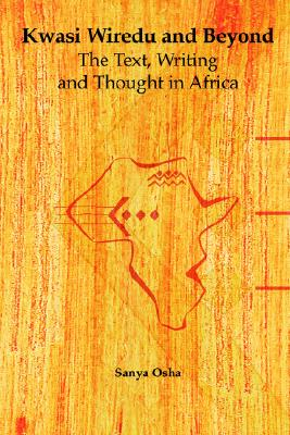 Kwasi Wiredu and Beyond. The Text, Writing and Thought in Africa, Osha, Sanya