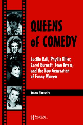 Image for Queens of Comedy: Lucille Ball, Phyllis Diller, Carol Burnett, Joan Rivers, and the New Generation of Funny Women (Studies in Humor and Gender , Vol 2)