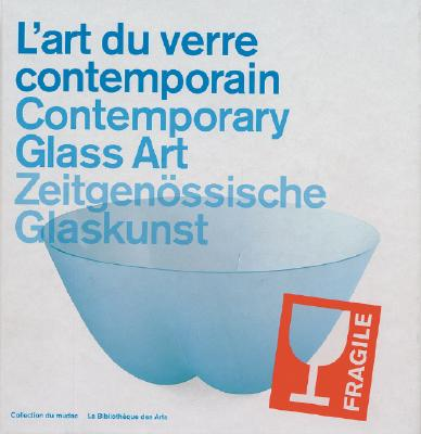 Image for Contemporary Glass Art;  L'art du verre Contemporain;  Zeitgenossische Glaskunst