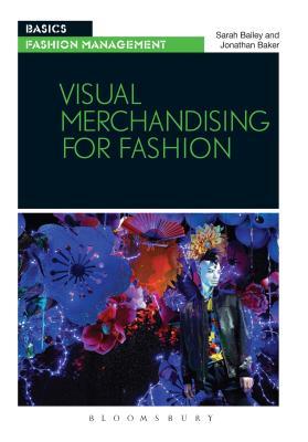 Visual Merchandising for Fashion (Basics Fashion Management), Bailey, Sarah; Baker, Jonathan