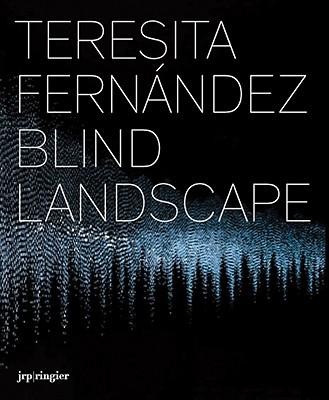 Teresita Fernández: Blind Landscape, Dave Hickey; David Norr; Anne Stringfield; Annette Carlozzi; Gregory Volk