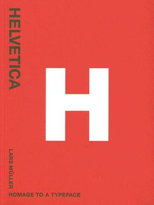 Helvetica: Homage to a Typeface, Lars Müller