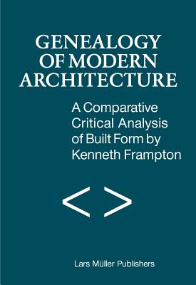 A Genealogy of Modern Architecture: Comparative Critical Analysis of Built Form, Frampton, Kenneth