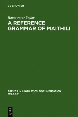 A Reference Grammar of Maithili (Trends in Linguistics: Documentation) (English and Maithili Edition), Yadav, Ramawatar