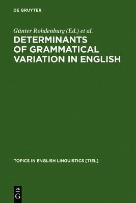 Determinants of Grammatical Variation in English (Topics in English Linguistics, 43)