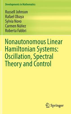 Nonautonomous Linear Hamiltonian Systems: Oscillation, Spectral Theory and Control (Developments in Mathematics), Johnson, Russell; Obaya, Rafael; Novo, Sylvia; N��ez, Carmen; Fabbri, Roberta