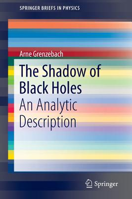 The Shadow of Black Holes: An Analytic Description (SpringerBriefs in Physics), Grenzebach, Arne