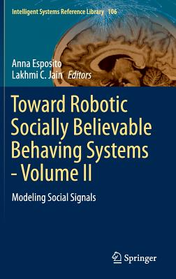 Toward Robotic Socially Believable Behaving Systems - Volume II: Modeling Social Signals (Intelligent Systems Reference Library)