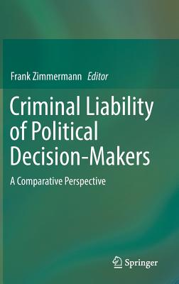 Image for Criminal Liability of Political Decision-Makers: A Comparative Perspective