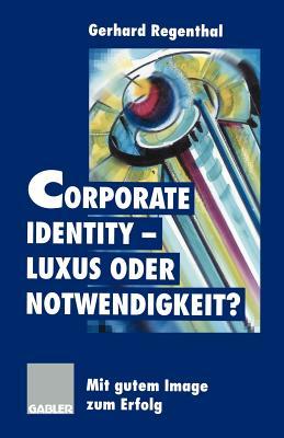 Corporate Identity _ Luxus oder Notwendigkeit?: Mit gutem Image zum Erfolg (German Edition)