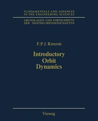 Introductory Orbit Dynamics (Grundlagen und Fortschritte der Ingenieurwissenschaften) (German Edition), Rimrott, Fred P.