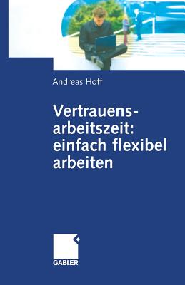 Vertrauensarbeitszeit: einfach flexibel arbeiten (German Edition), Hoff, Andreas