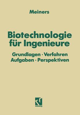 Biotechnologie f�r Ingenieure: Grundlagen � Verfahren Aufgaben � Perspektiven (German Edition), Meiners, Marinus