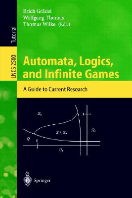 Automata, Logics, and Infinite Games: A Guide to Current Research (Lecture Notes in Computer Science)