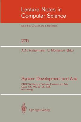 Image for System Development and Ada: CRAI Workshop on Software Factories and Ada, Capri, Italy, May 26-30, 1986, Proceedings (Lecture Notes in Computer Science (275))