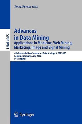 Advances in Data Mining: Applications in Image Mining, Medicine and Biotechnology, Management and Environmental Control, and Telecommunications; 4th ... Papers (Lecture Notes in Computer Science)