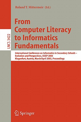 From Computer Literacy to Informatics Fundamentals: International Conference on Informatics in Secondary Schools -- Evolution and Perspectives, ISSEP ... (Lecture Notes in Computer Science)