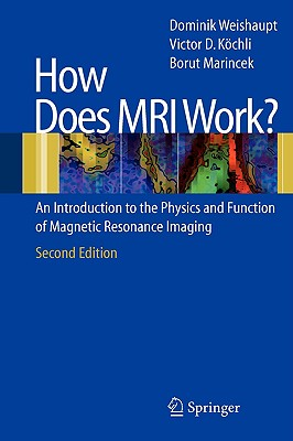 How does MRI work?: An Introduction to the Physics and Function of Magnetic Resonance Imaging, Dominik Weishaupt; Victor D. Koechli; Borut Marincek