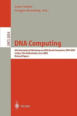 DNA Computing: 6th International Workshop on DNA-Based Computers, DNA 2000, Leiden, The Netherlands, June 13-17, 2000. Revised Papers (Lecture Notes in Computer Science)
