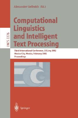 Computational Linguistics and Intelligent Text Processing: Third International Conference, CICLing 2002, Mexico City, Mexico, February 17-23, 2002 Proceedings (Lecture Notes in Computer Science)