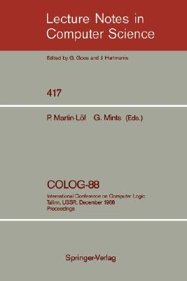 COLOG-88: International Conference on Computer Logic, Tallinn, USSR, December 12-16, 1988, Proceedings (Lecture Notes in Computer Science)