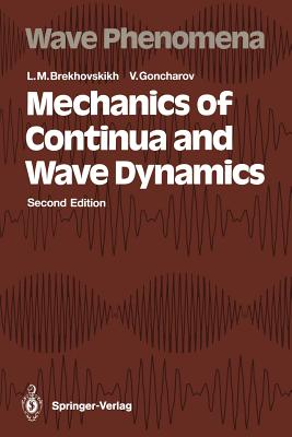 Mechanics of Continua and Wave Dynamics (Springer Series on Wave Phenomena), Brekhovskikh, Leonid M.; Goncharov, Valery