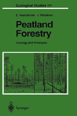 Peatland Forestry: Ecology and Principles (Ecological Studies), Paavilainen, Eero; P�iv�nen, Juhani