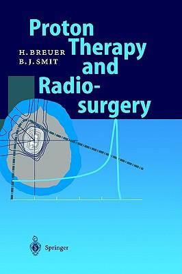 Proton Therapy and Radiosurgery, Breuer, Hans; Smit, Berend J.