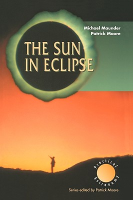 The Sun in Eclipse (The Patrick Moore Practical Astronomy Series), Maunder, Michael; Moore, Patrick