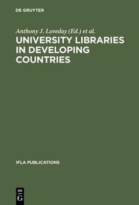 University Libraries in Developing Countries: Structure and Function in Regard to Information Transfer for Science and Technology. Proceedings of the (IFLA Publications)