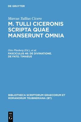 Image for Scripta Quae Manserunt Omnia, fasc. 46: De Divinatione, De Fato, Timaeus (Bibliotheca scriptorum Graecorum et Romanorum Teubneriana)