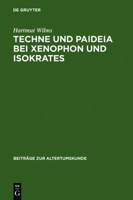 Techne und Paideia bei Xenophon und Isokrates (Beitr GE Zur Altertumskunde) (German Edition) (Beitr�ge Zur Altertumskunde), Wilms, Hartmut