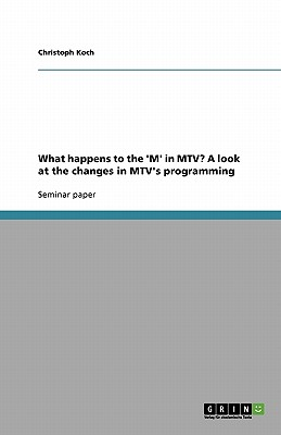 What happens to the 'M' in MTV? A look at the changes in MTV's programming, Koch, Christoph