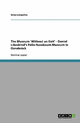 The Museum 'Without an Exit' - Daniel Libeskind's Felix-Nussbaum-Museum in Osnabr�ck, Longolius, Sonja