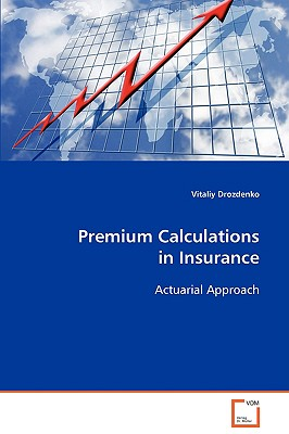 Premium Clculations in Insurance: Actuarial Approach, Drozdenko, Vitaliy