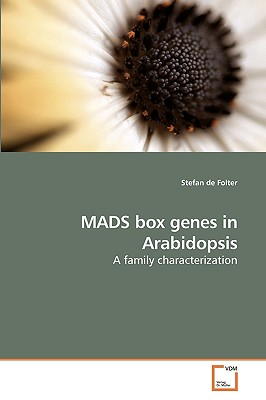 MADS box genes in Arabidopsis: A family Characterization, Stefan de Folter (Author)
