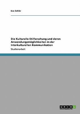 Die Kulturelle Stilforschung und deren Anwendungsm�glichkeiten in der Interkulturellen Kommunikation (German Edition), Schl�r, Eva