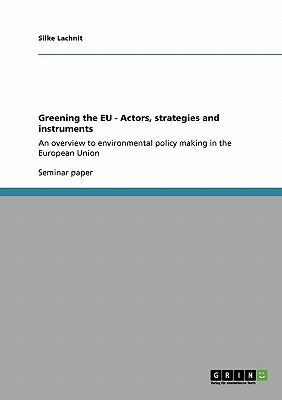 Greening the EU - Actors, strategies and instruments, Lachnit, Silke