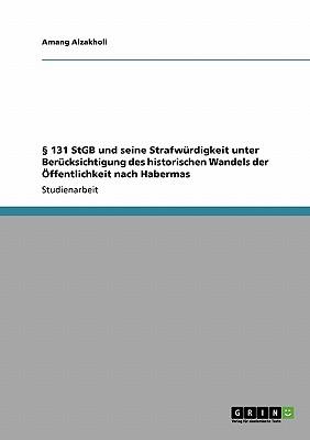 � 131 StGB und seine Strafw�rdigkeit  unter Ber�cksichtigung des historischen  Wandels der �ffentlichkeit nach Habermas (German Edition), Alzakholi, Amang
