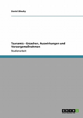 Tsunamis. Ursachen, Auswirkungen und Vorsorgema�nahmen (German Edition), Dlouhy, Daniel