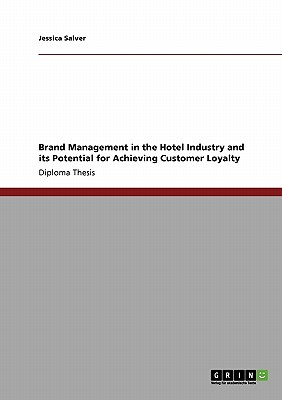 Brand Management in the Hotel Industry and its Potential for Achieving Customer Loyalty, Salver, Jessica